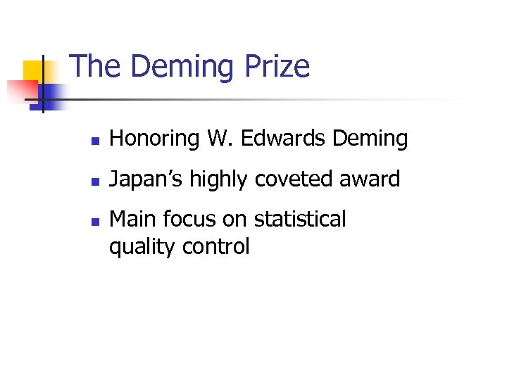 The Deming Prize n Honoring W. Edwards Deming n Japan's highly coveted award n