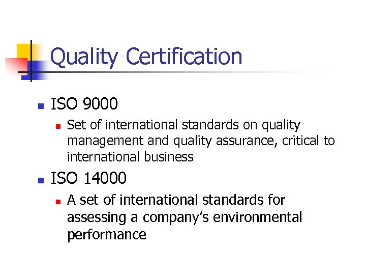 Quality Certification n ISO 9000 n n Set of international standards on quality management