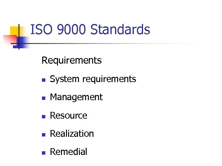 ISO 9000 Standards Requirements n System requirements n Management n Resource n Realization n