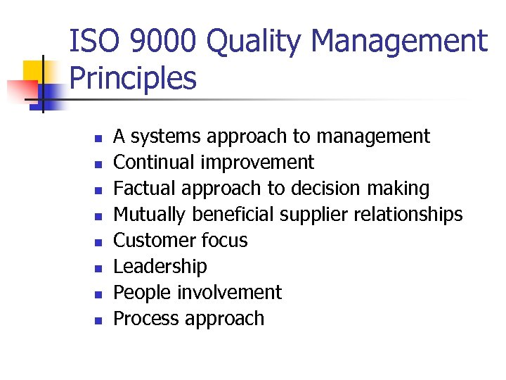 ISO 9000 Quality Management Principles n n n n A systems approach to management