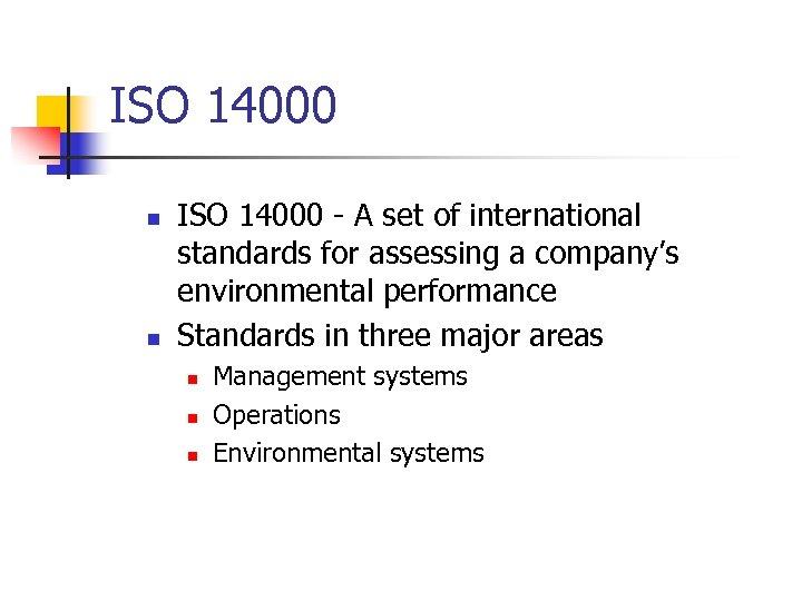 ISO 14000 n n ISO 14000 - A set of international standards for assessing