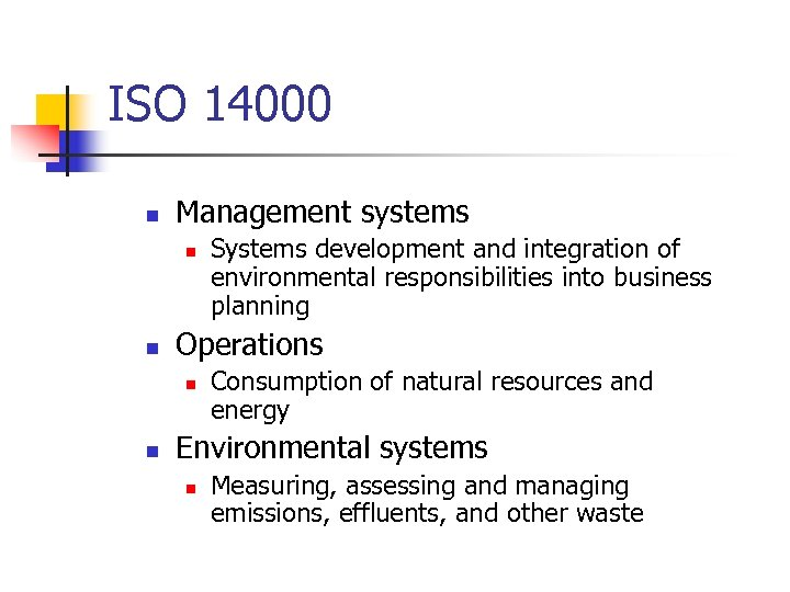 ISO 14000 n Management systems n n Operations n n Systems development and integration