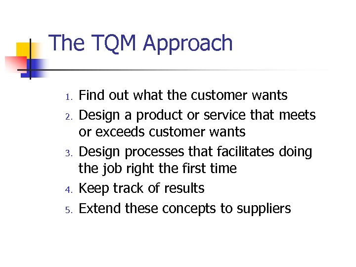 The TQM Approach 1. 2. 3. 4. 5. Find out what the customer wants