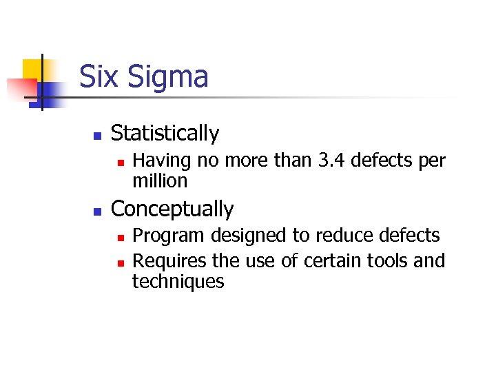 Six Sigma n Statistically n n Having no more than 3. 4 defects per