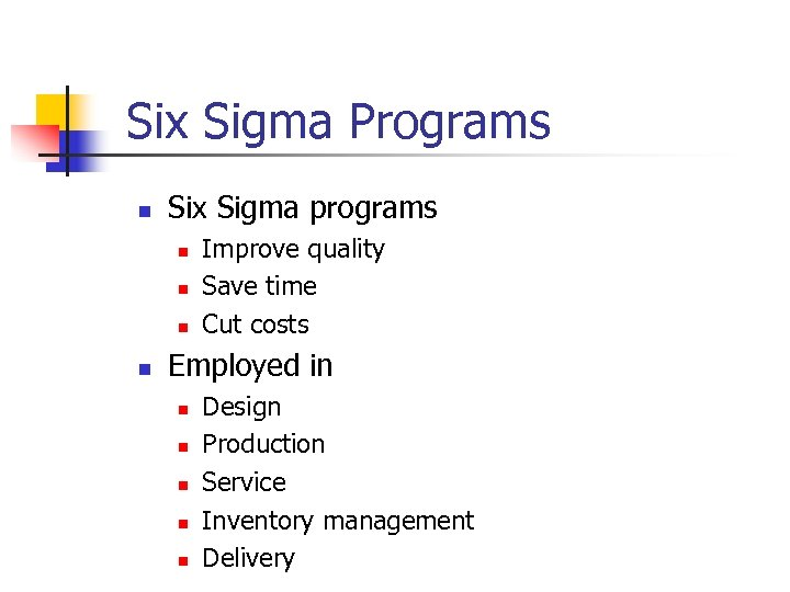 Six Sigma Programs n Six Sigma programs n n Improve quality Save time Cut