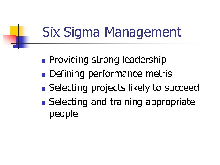 Six Sigma Management n n Providing strong leadership Defining performance metris Selecting projects likely