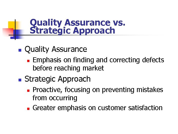 Quality Assurance vs. Strategic Approach n Quality Assurance n n Emphasis on finding and