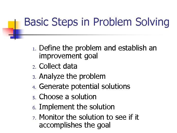 Basic Steps in Problem Solving 1. 2. 3. 4. 5. 6. 7. Define the