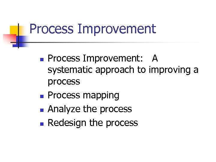 Process Improvement n n Process Improvement: A systematic approach to improving a process Process