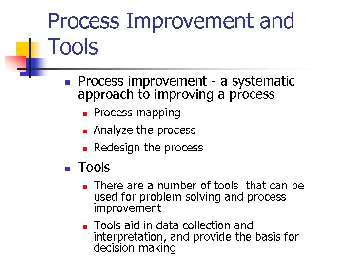 Process Improvement and Tools n Process improvement - a systematic approach to improving a