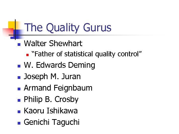 """The Quality Gurus n Walter Shewhart n n n n """"Father of statistical quality"""