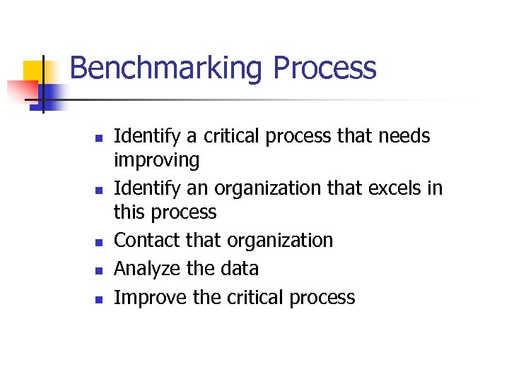 Benchmarking Process n n n Identify a critical process that needs improving Identify an