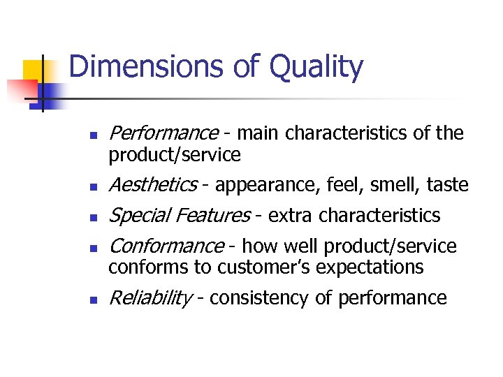 Dimensions of Quality n Performance - main characteristics of the product/service n Aesthetics -
