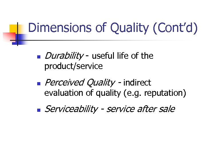 Dimensions of Quality (Cont'd) n Durability - useful life of the product/service n Perceived