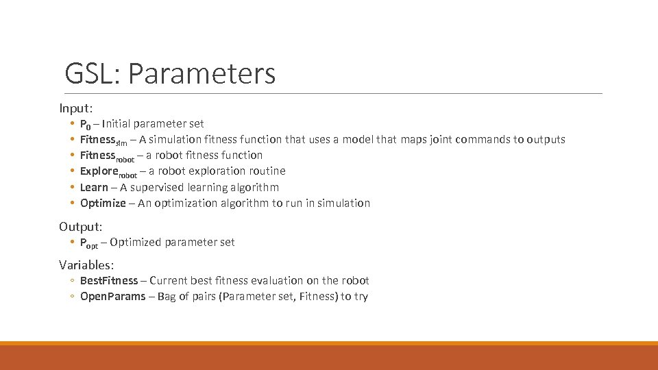 GSL: Parameters Input: • • • P 0 – Initial parameter set Fitnesssim –
