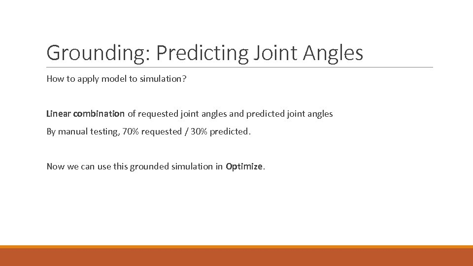 Grounding: Predicting Joint Angles How to apply model to simulation? Linear combination of requested