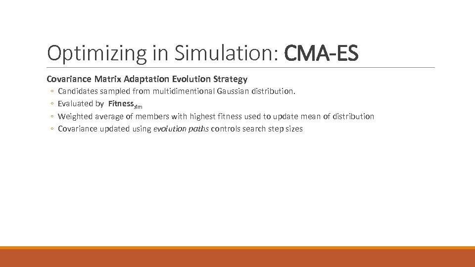 Optimizing in Simulation: CMA-ES Covariance Matrix Adaptation Evolution Strategy ◦ ◦ Candidates sampled from
