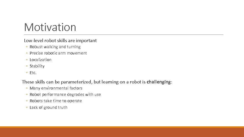 Motivation Low-level robot skills are important ◦ ◦ ◦ Robust walking and turning Precise