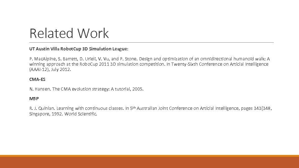 Related Work UT Austin Villa Robot. Cup 3 D Simulation League: P. Mac. Alpine,