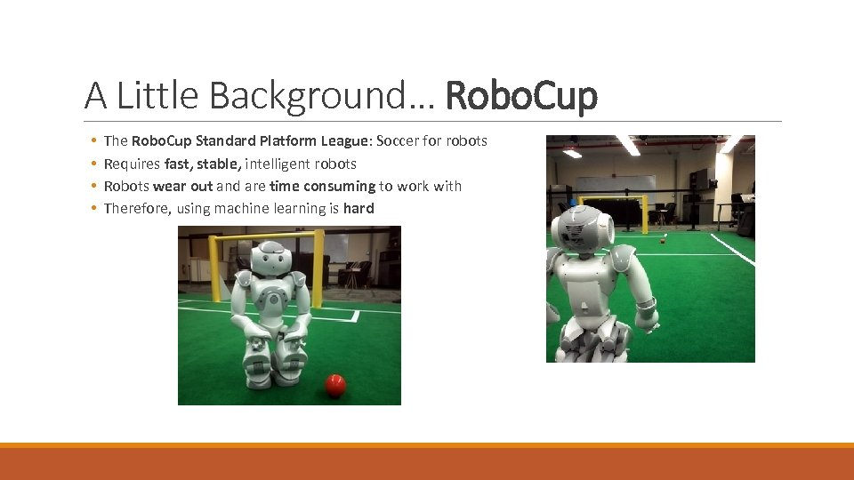 A Little Background… Robo. Cup • • The Robo. Cup Standard Platform League: Soccer