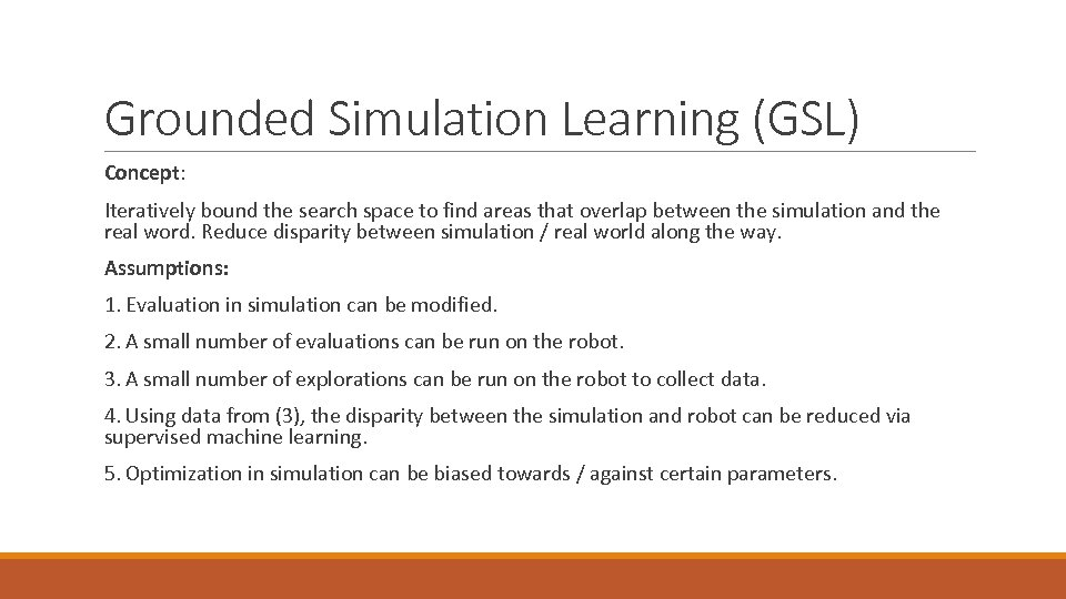 Grounded Simulation Learning (GSL) Concept: Iteratively bound the search space to find areas that