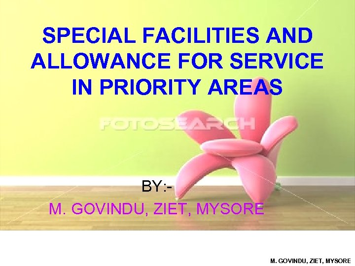 SPECIAL FACILITIES AND ALLOWANCE FOR SERVICE IN PRIORITY AREAS BY: M. GOVINDU, ZIET, MYSORE