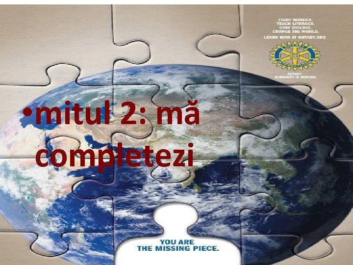 • mitul 2: mă completezi