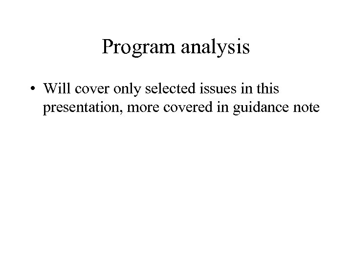 Program analysis • Will cover only selected issues in this presentation, more covered in