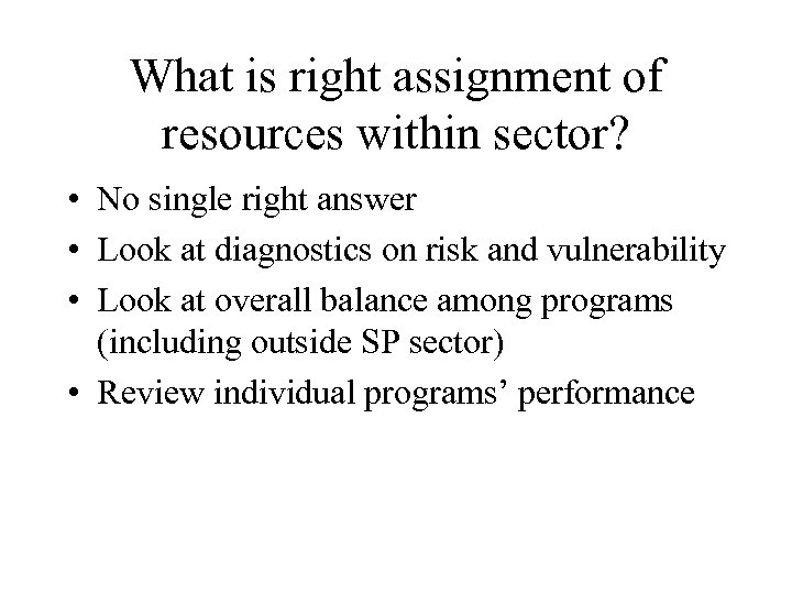 What is right assignment of resources within sector? • No single right answer •