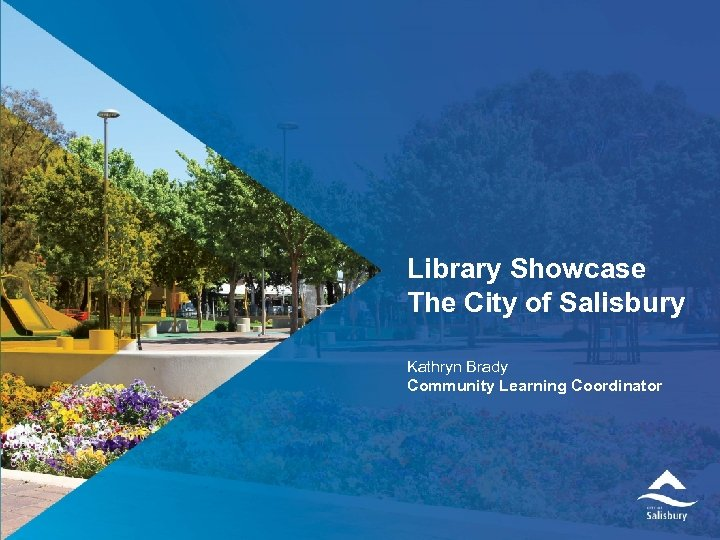 Library Showcase The City of Salisbury Kathryn Brady Community Learning Coordinator Faculty of Edit