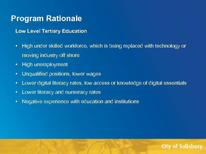 Program Rationale Low Level Tertiary Education • High under skilled workforce, which is being