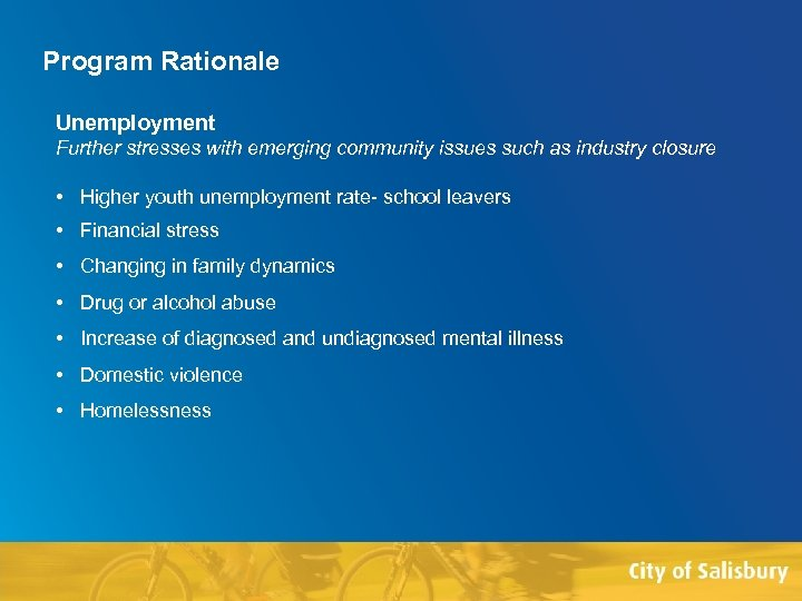 Program Rationale Unemployment Further stresses with emerging community issues such as industry closure •