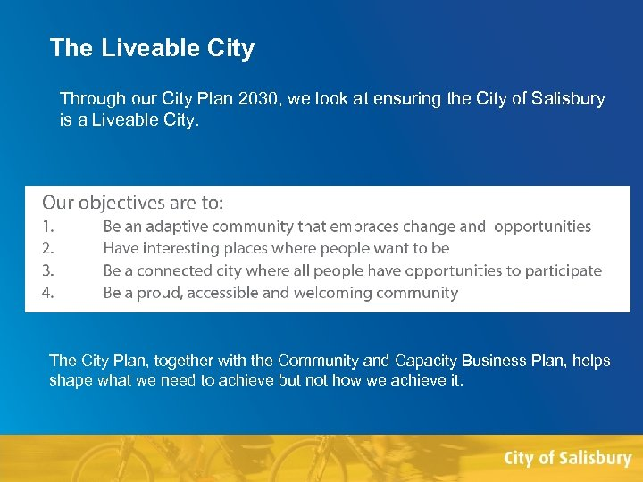 The Liveable City Through our City Plan 2030, we look at ensuring the City