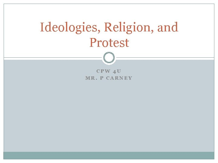 Ideologies, Religion, and Protest CPW 4 U MR. P CARNEY