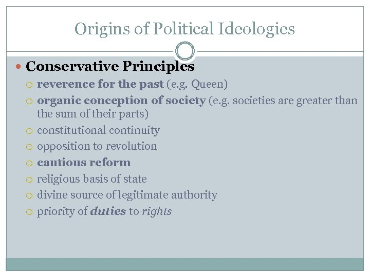 Origins of Political Ideologies Conservative Principles reverence for the past (e. g. Queen) organic