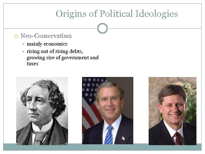 Origins of Political Ideologies Neo-Conservatism mainly economics rising out of rising debts, growing size