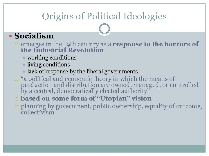 Origins of Political Ideologies Socialism emerges in the 19 th century as a response