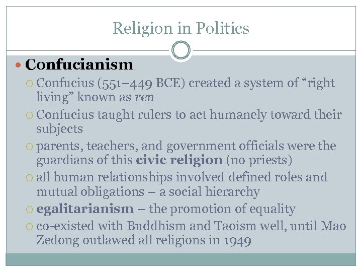"Religion in Politics Confucianism Confucius (551– 449 BCE) created a system of ""right living"""
