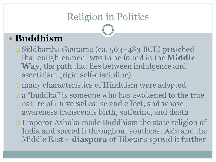 Religion in Politics Buddhism Siddhartha Gautama (ca. 563– 483 BCE) preached that enlightenment was