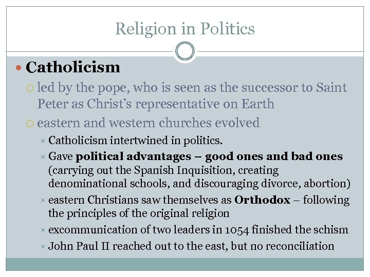 Religion in Politics Catholicism led by the pope, who is seen as the successor