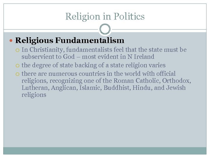 Religion in Politics Religious Fundamentalism In Christianity, fundamentalists feel that the state must be