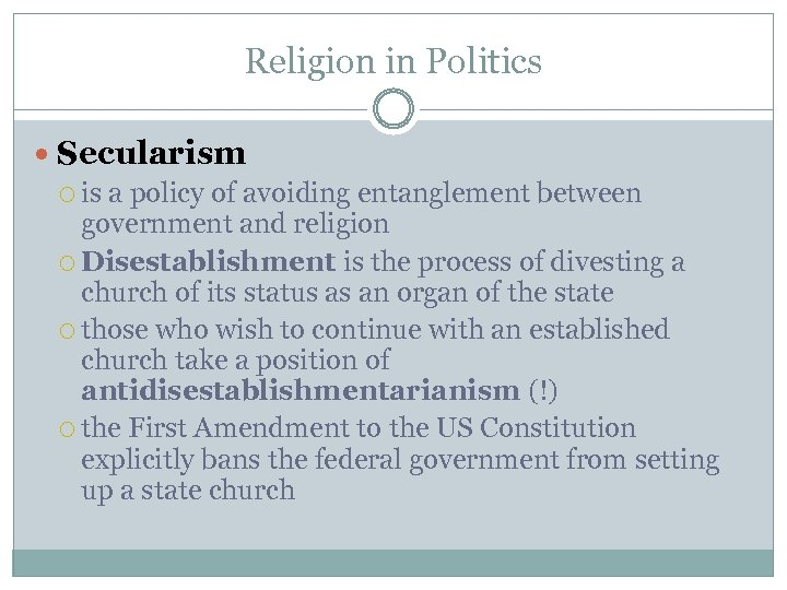 Religion in Politics Secularism is a policy of avoiding entanglement between government and religion