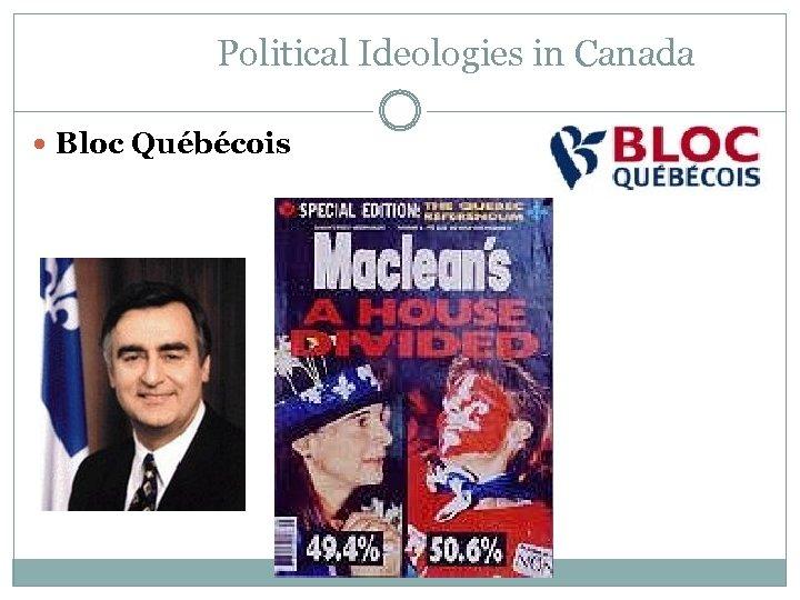 Political Ideologies in Canada Bloc Québécois