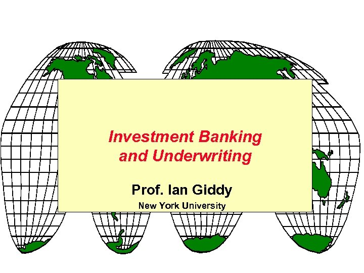 Investment Banking and Underwriting Prof. Ian Giddy New York University