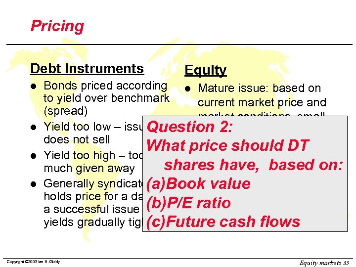 Pricing Debt Instruments l l Equity Bonds priced according l Mature issue: based on