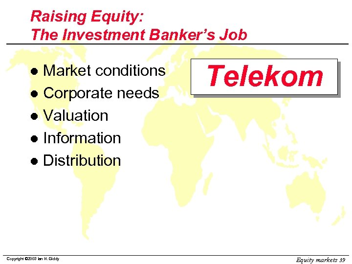 Raising Equity: The Investment Banker's Job Market conditions l Corporate needs l Valuation l
