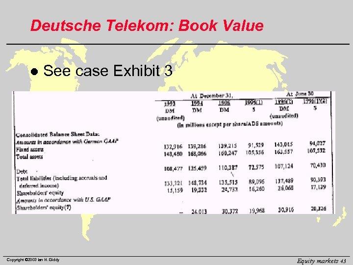 Deutsche Telekom: Book Value l See case Exhibit 3 Copyright © 2003 Ian H.