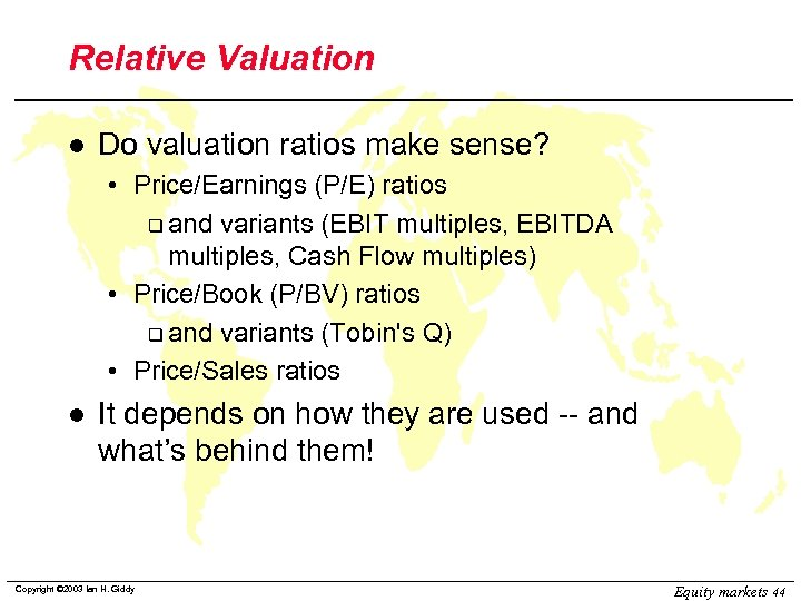 Relative Valuation l Do valuation ratios make sense? • Price/Earnings (P/E) ratios q and