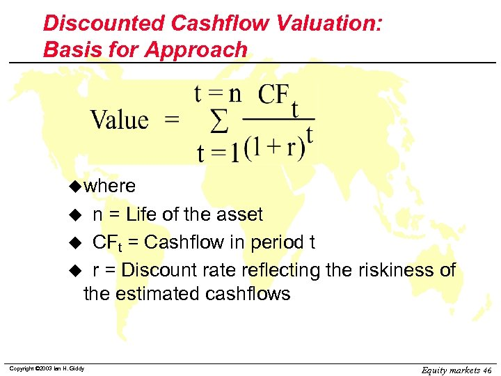 Discounted Cashflow Valuation: Basis for Approach uwhere n = Life of the asset u