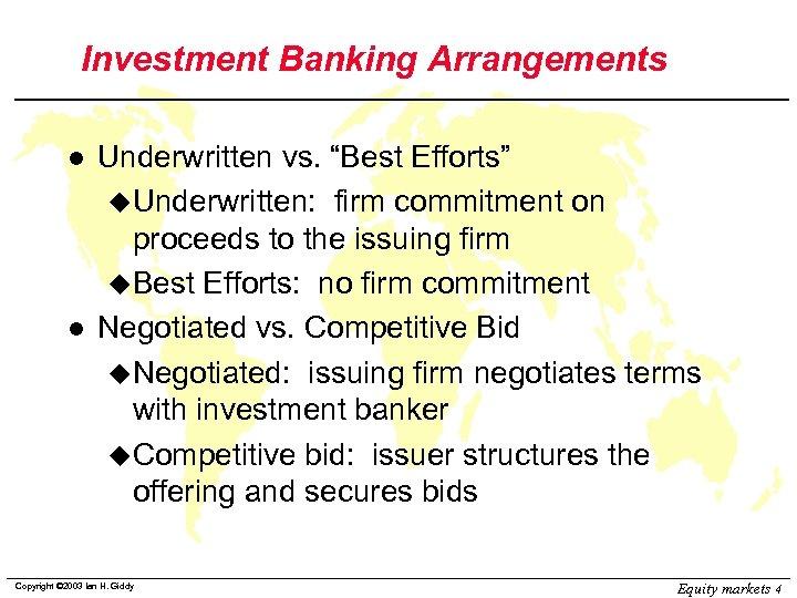 "Investment Banking Arrangements l l Underwritten vs. ""Best Efforts"" u. Underwritten: firm commitment on"